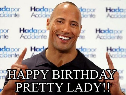 the rock happy birthday Happy Birthday pretty lady!!. Dwayne Johnson meme   Cast your vote  the rock happy birthday