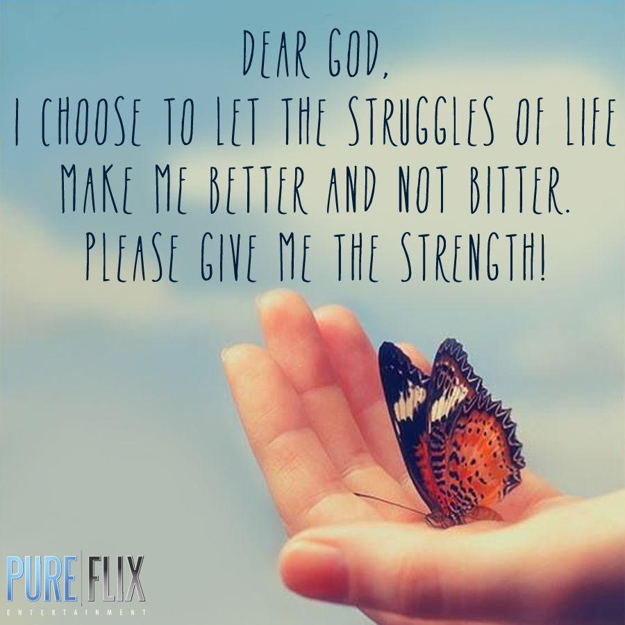 God Gives Strength Quotes: Dear God, I Choose To Let The Struggles Of Life Make Me