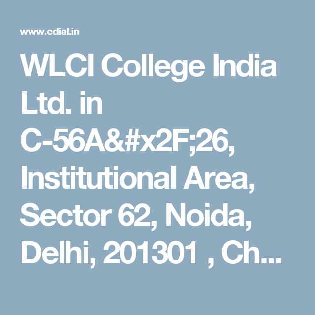 WLCI College India Ltd. in C-56A/26, Institutional Area, Sector 62, Noida, Delhi, 201301 ,  Chennai, India