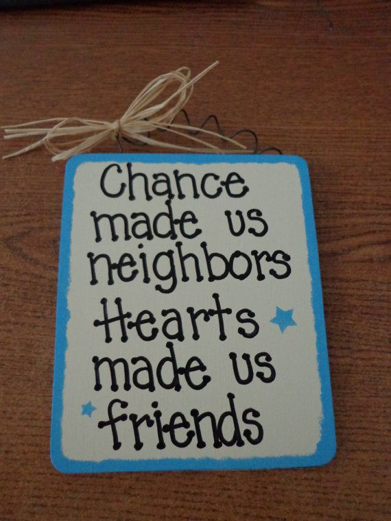 Chance Made Us Neighbors Hearts Made Us Friends Wood SIgn Custom