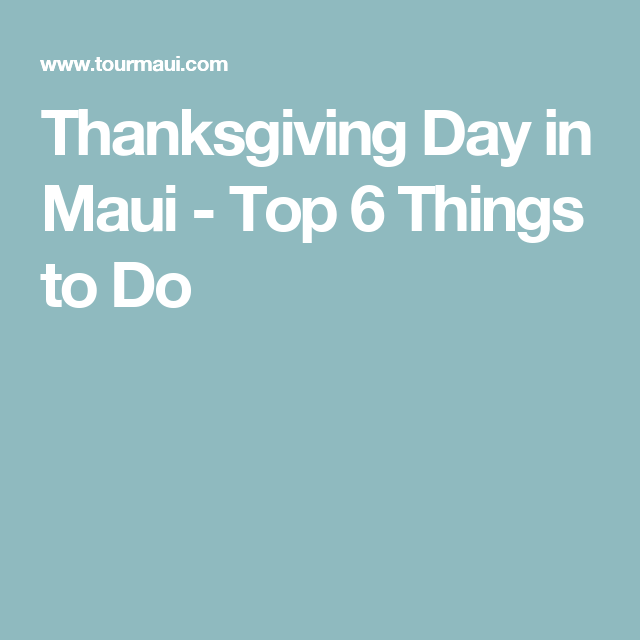 Thanksgiving Day in Maui - Top 6 Things to Do