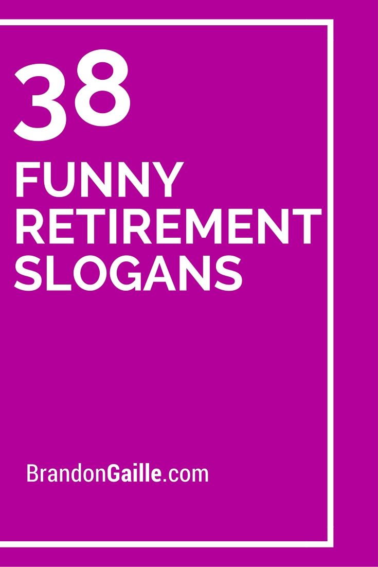 38 Funny Retirement Slogans And Mottos Catchy Slogans Pinterest