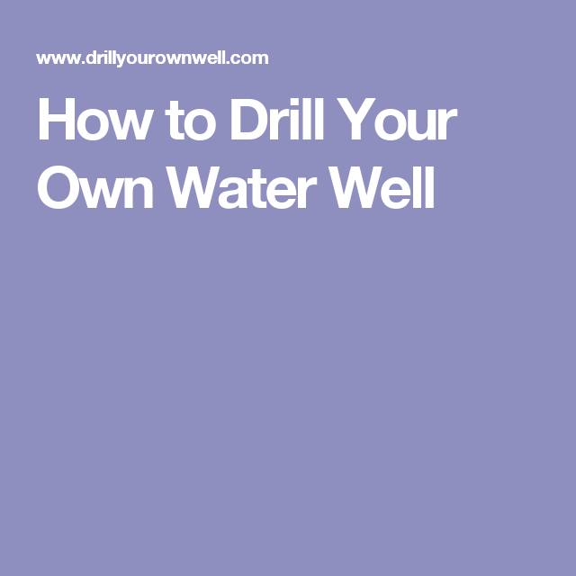 How to Drill Your Own Water Well | Gardens | Water well