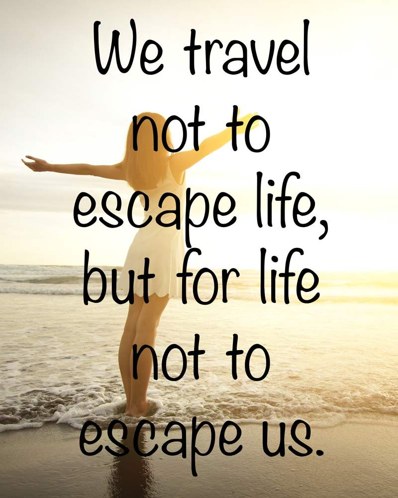 Quotes Travel We Travel Not To Escape Life But For Life Not To Escape Us