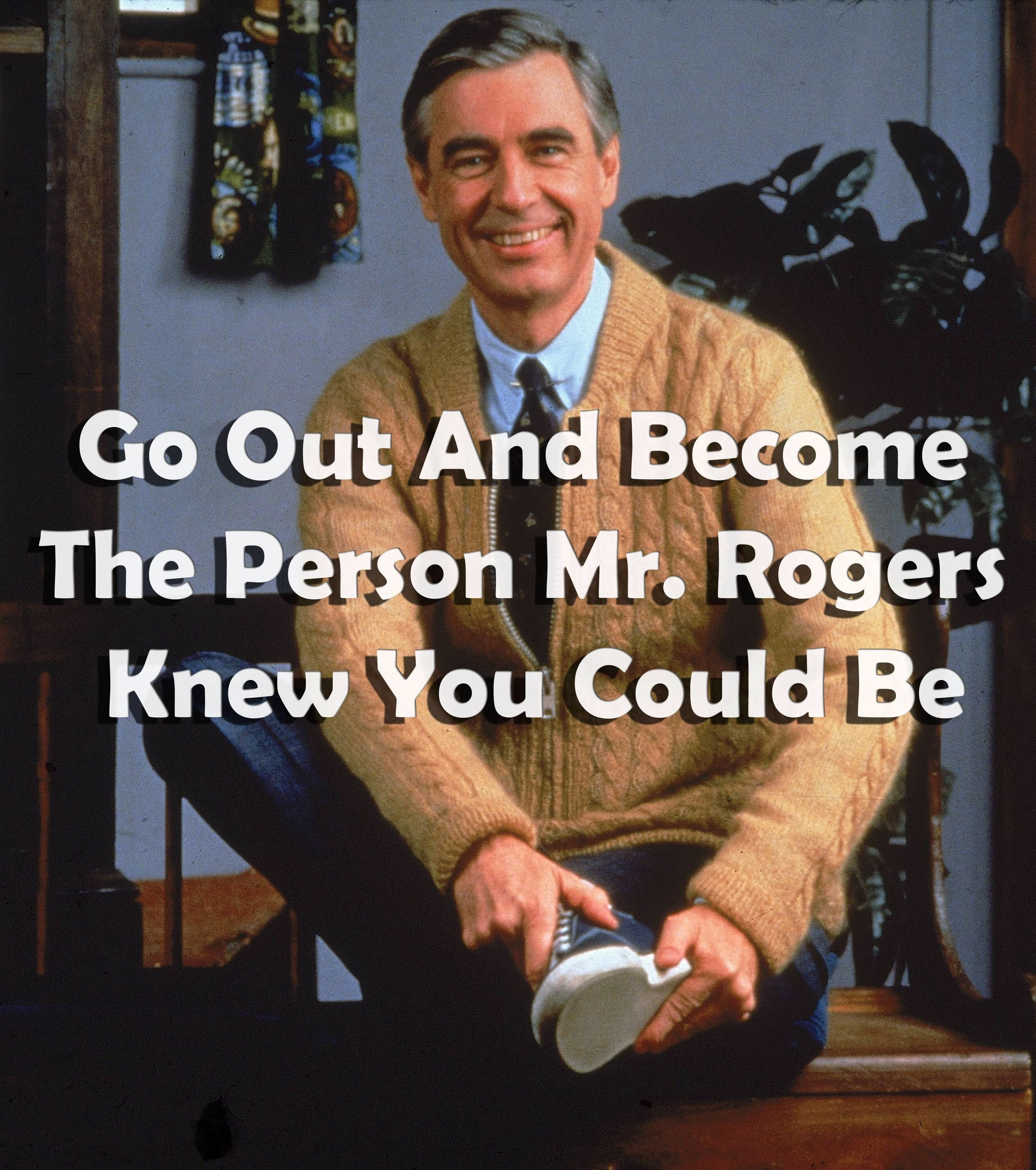 Mr. Rogers was looking out for us.