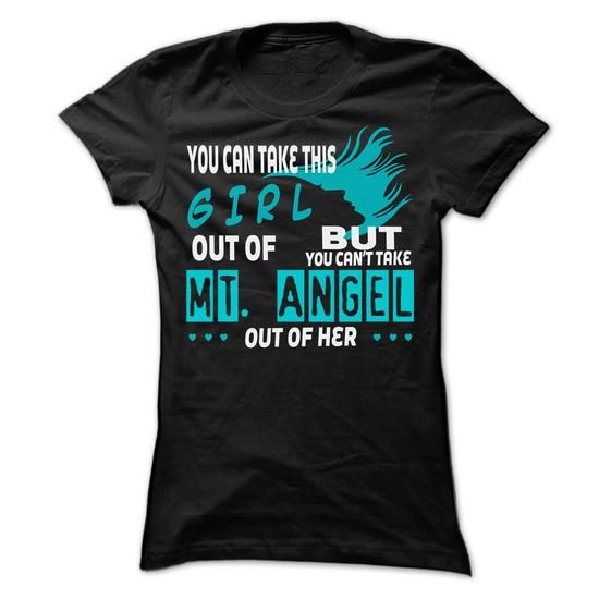 You cant take Mt. Angel out of this girl... Mt. Angel S - #husband gift #gift exchange. ADD TO CART => https://www.sunfrog.com/LifeStyle/You-cant-take-Mt-Angel-out-of-this-girl-Mt-Angel-Special-Shirt-.html?68278