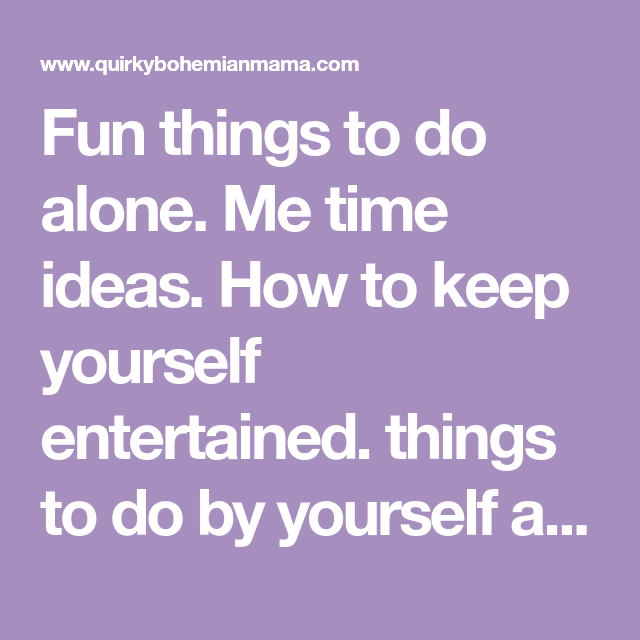 20 incredibly fun things to do by yourself wellbeing pinterest