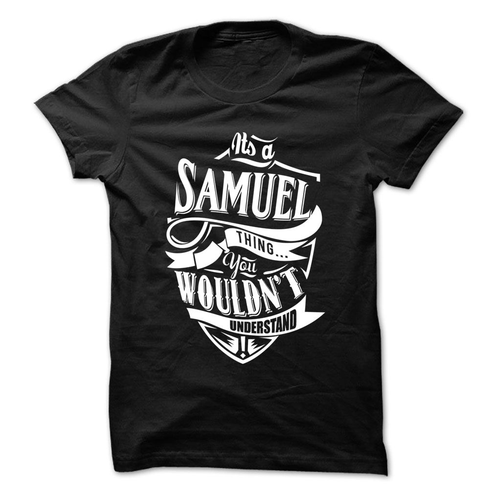 Its Samuel thing (ツ)_/¯ you wouldnt understand - Funny Name Shirt !!!If you are Samuel or loves one. Then this shirt is for you. Cheers !!!TeeForSamuel Samuel