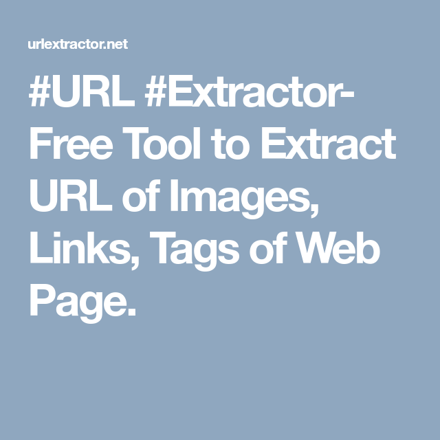 #URL #Extractor- Free Tool to Extract URL of Images, Links, Tags of Web Page.