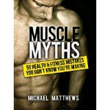 Muscle Myths: 50 Health & Fitness Mistakes You Don't Know You're Making (The Build Healthy Muscle Series) (Kindle Edition)By Michael Matthews