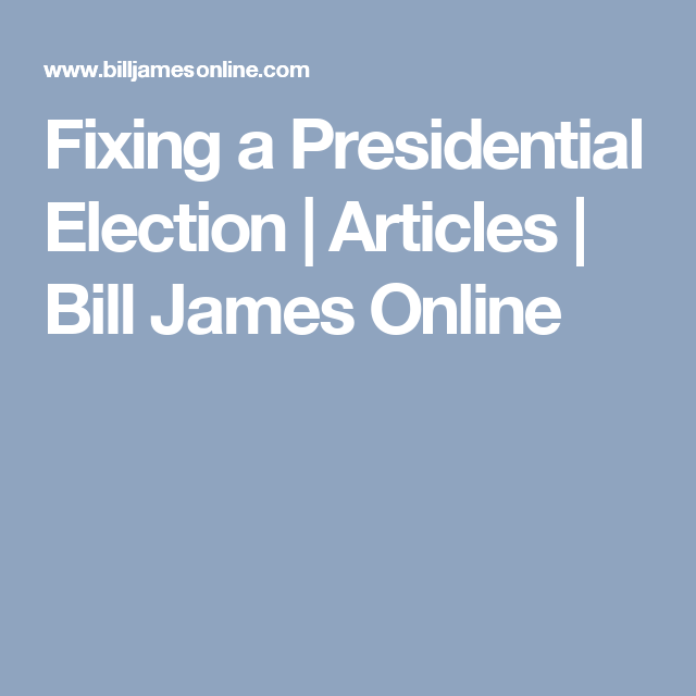Fixing A Presidential Election Articles Bill James Online