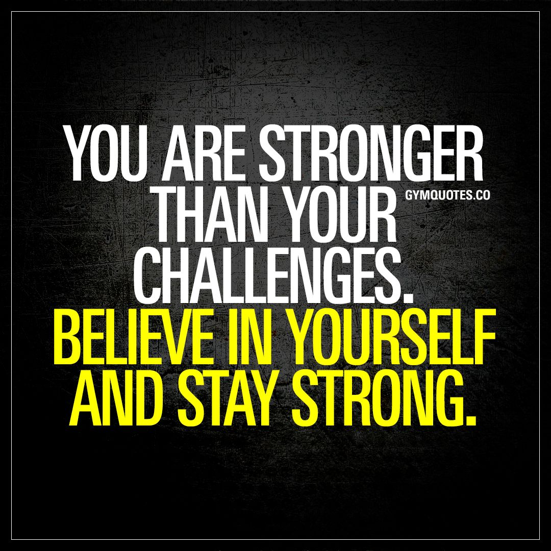 """Stay Fit Motivation Quotes: """"You Are Stronger Than Your Challenges. Believe In"""
