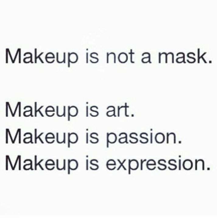 Exactly If You See It As A Mask It S Because You Wear A Mask Fake Makeup Artist Quotes Beauty Quotes Makeup Humor