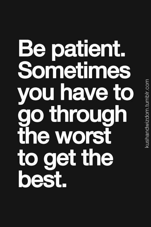 Be Patient Life Quotes Quotes Quote Tumblr Patient Life Sayings Life Amazing Sayings About Life