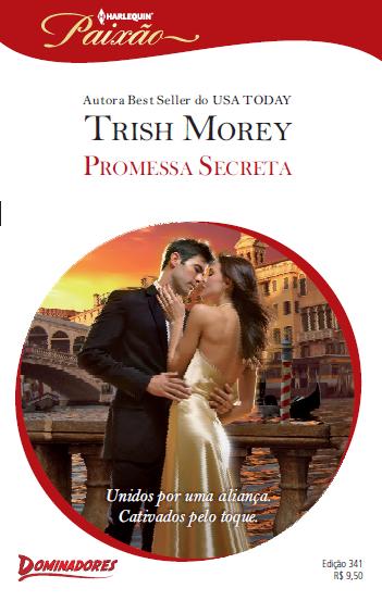 Promessa Secreta - Trish Morey Uma promessa feita a um amigo no leito de morte assombra o recluso bilionário Raoul del Arco. Ele deu sua palavra que se casaria com Gabriella D'Arenberg, mas sabe que torná-la sua  mulher destruirá a inocência dela.