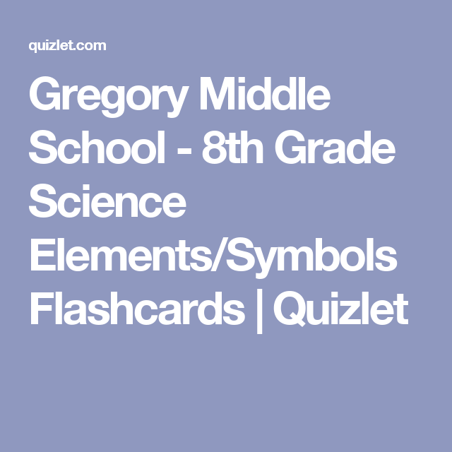 Gregory middle school 8th grade science elementssymbols gregory middle school 8th grade science elementssymbols flashcards quizlet urtaz Choice Image