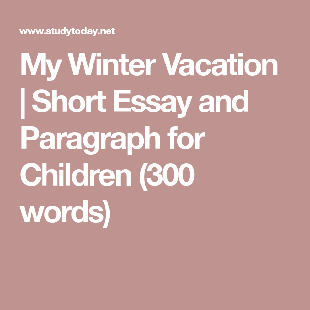 My Winter Vacation Short Essay And Paragraph For Children 300 Word How I Spent Holiday Kids