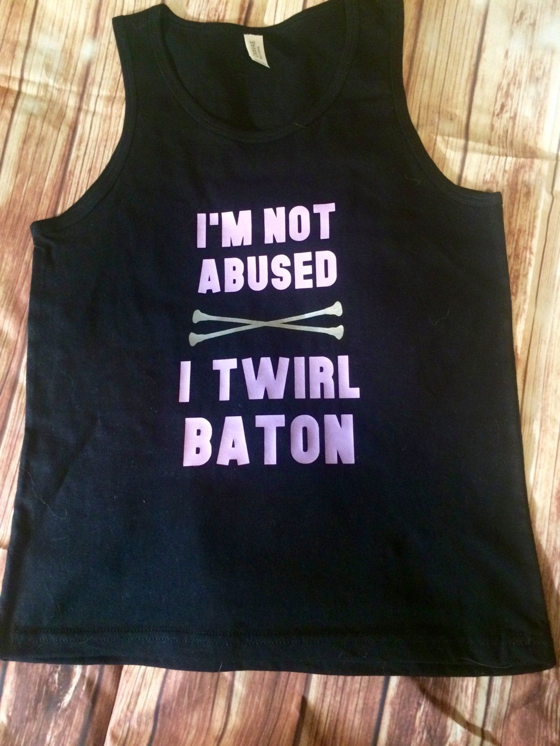 Im not abused i twirl baton tank is custom and made to for Where can i order custom t shirts