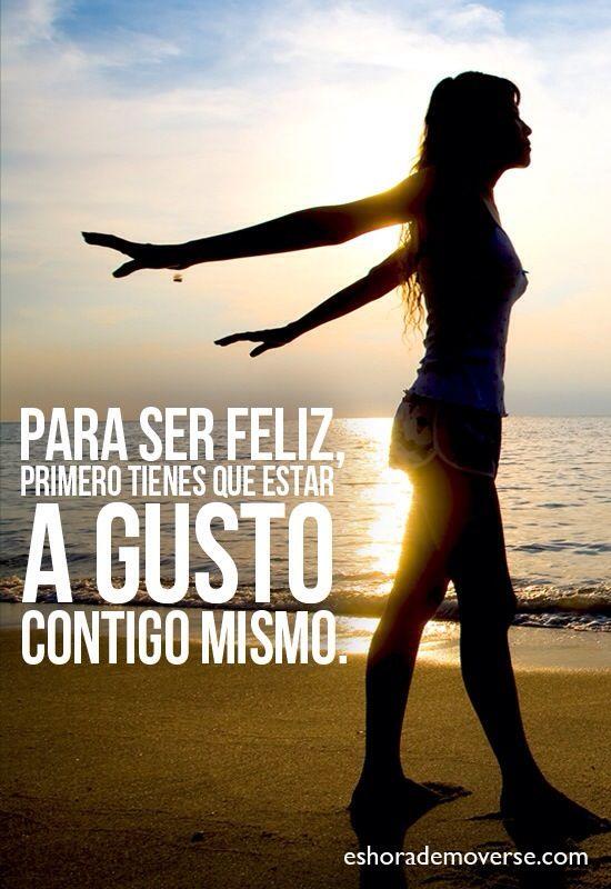 Para Ser Feliz Primero Tienes Que Estar A Gusto Contigo Mismo Ser Feliz Feliz Me Gusta Estar Contigo