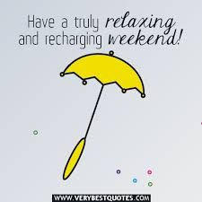 Quotes About Relaxing And Enjoying Life Weekends Relaxing Words