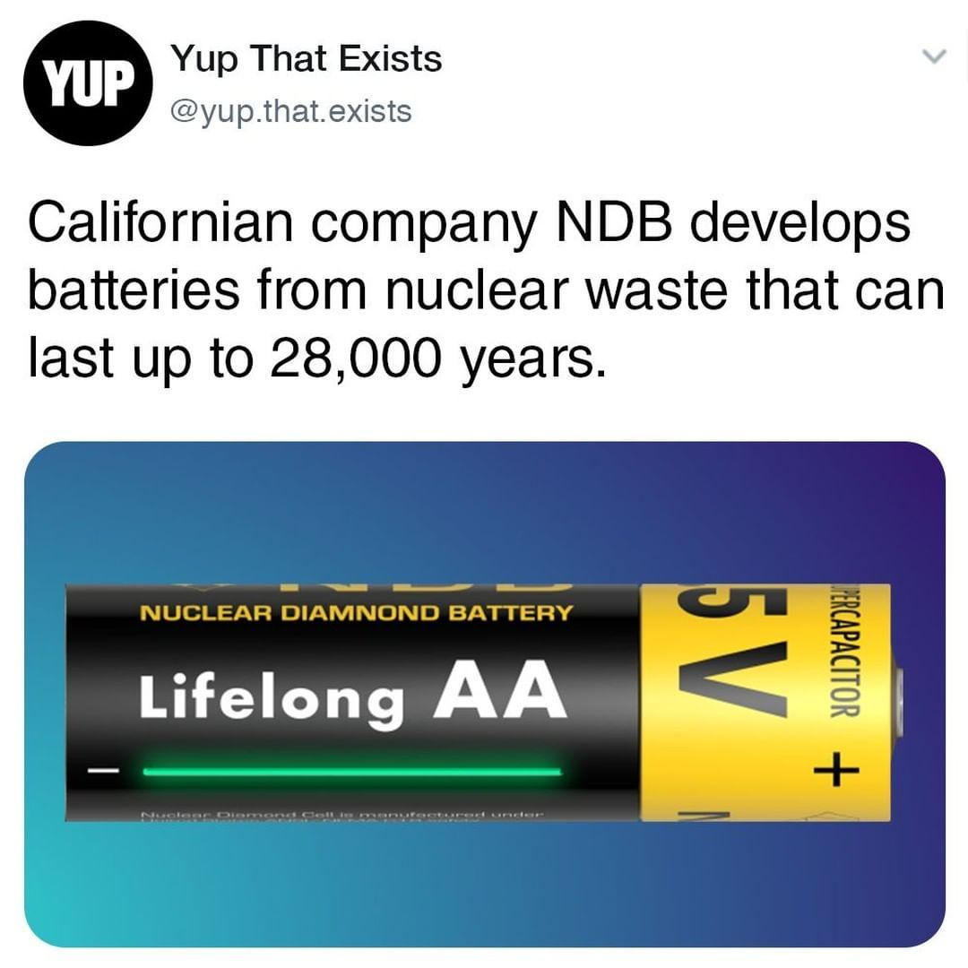 Yup That Exists On Instagram Californian Battery Company Ndb Has Developed Battery Cells That Have A Lifespan Of 28 000 Years Thei Development Lifespan Cell