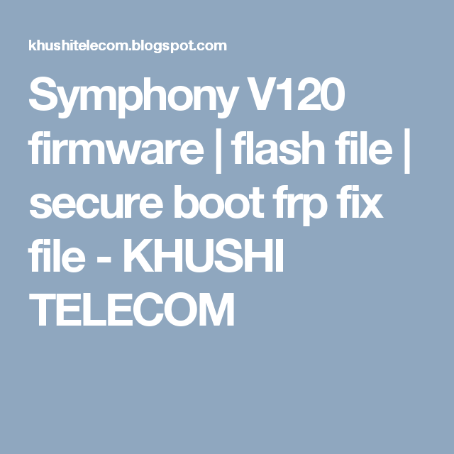 Symphony V120 firmware | flash file | secure boot frp fix