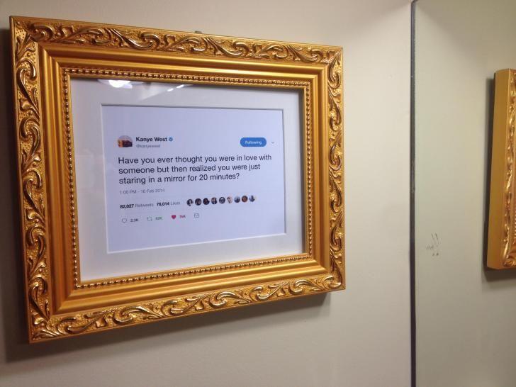 My Friend Framed A Kanye West Tweet In His Bathroom Frame Kanye West Funny Kanye West Quotes