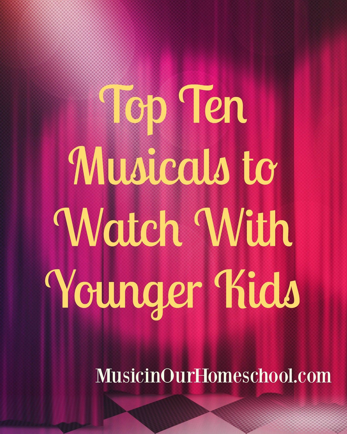 Top 10 Musicals To Watch With Younger Kids Music In Our Homeschool Music Lessons For Kids Music For Kids Music Curriculum