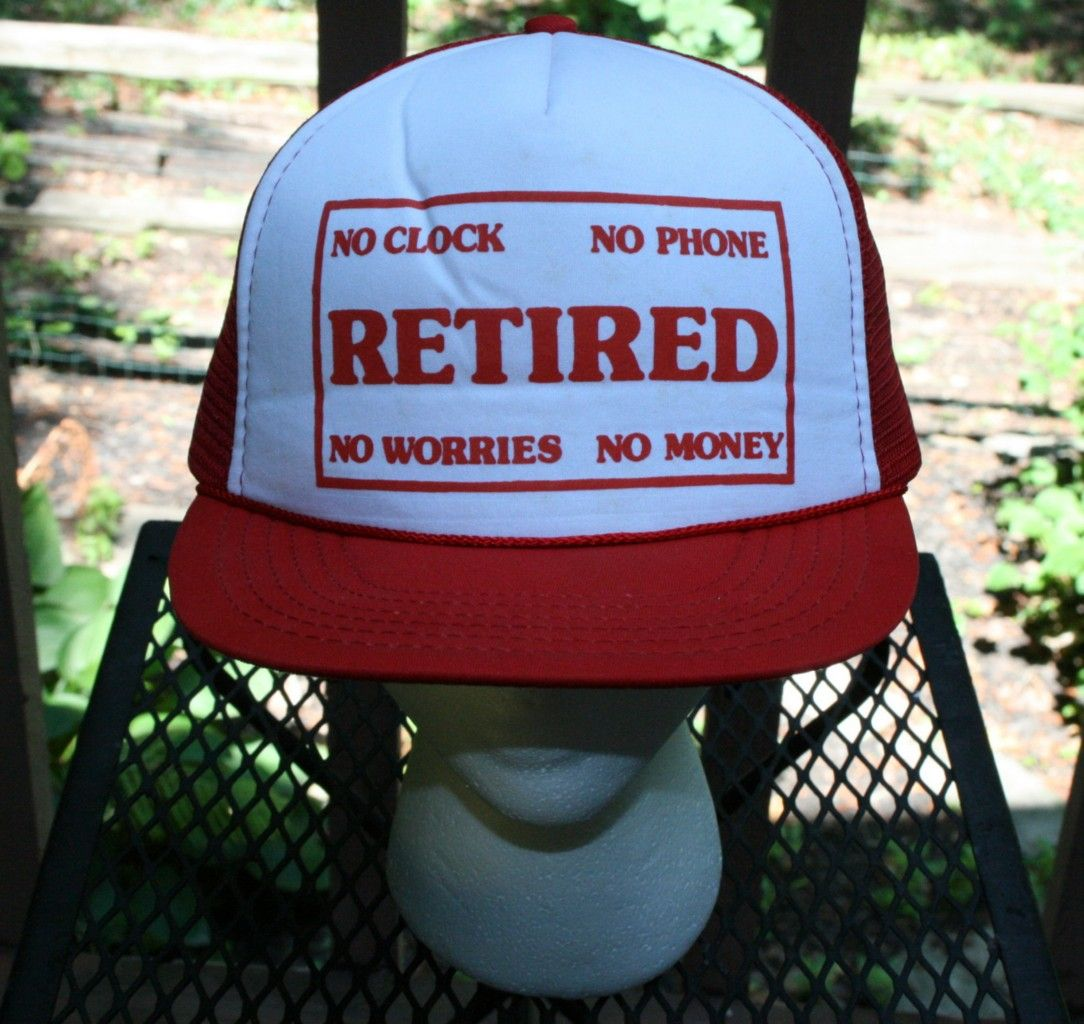 Vintage RETIRED NO CLOCK NO PHONE NO WORRIES NO MONEY SNAPBACK CAP Truckers Hat