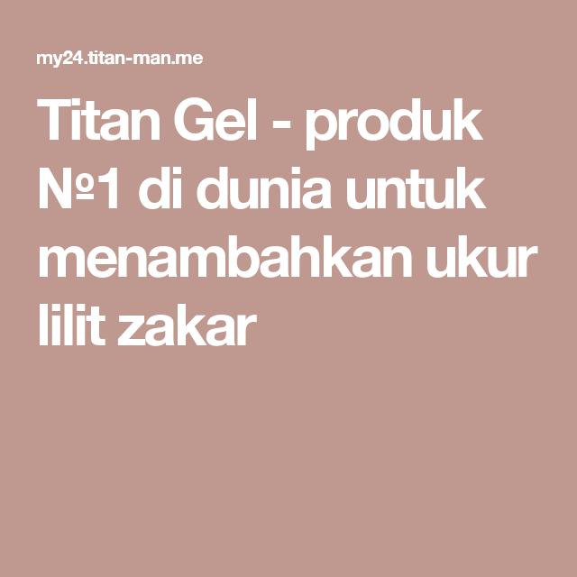 titan gel produk 1 di dunia untuk menambahkan ukur lilit zakar