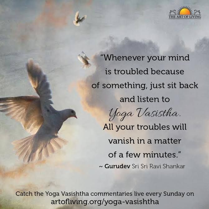 Whenever Your Mind Is Troubled Because Of Something Just Sit Back And Listen To Yoga Vasishtha All Your Troubles Will Va Art Of Living Sri Sri Wisdom Quotes