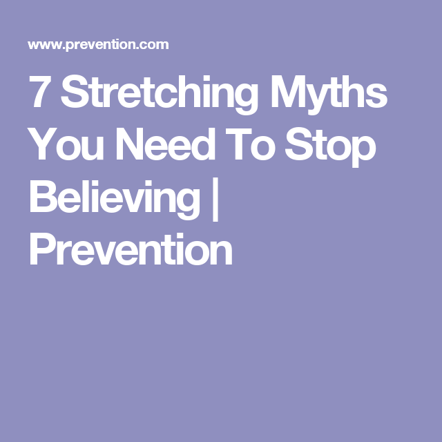 7 Stretching Myths You Need To Stop Believing | Prevention