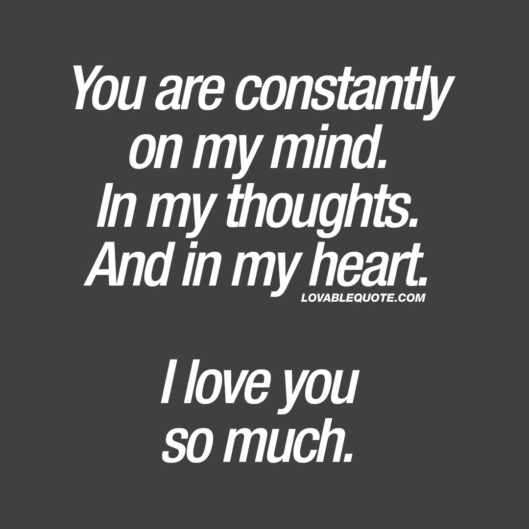 Quotes About How Much I Love You You Are Constantly On My Mindin My Thoughtsand In My Hearti