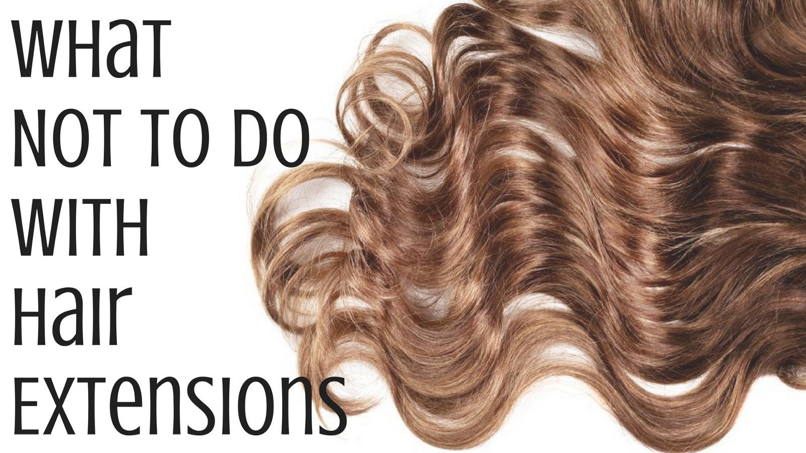 What Not To Do With Hair Extensions Hair Extensions And Extensions