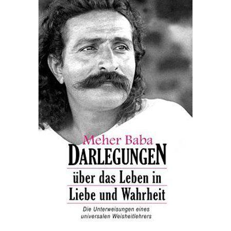 Meher Baba Darlegungen : ber Das Leben in Liebe Und Wahrheit