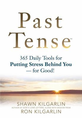 Past Tense: 365 Daily Tools for Putting Stress Behind You - For Good!
