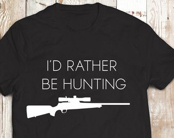 Gift For Him Id Rather Be Hunting Man Funny Tshirt