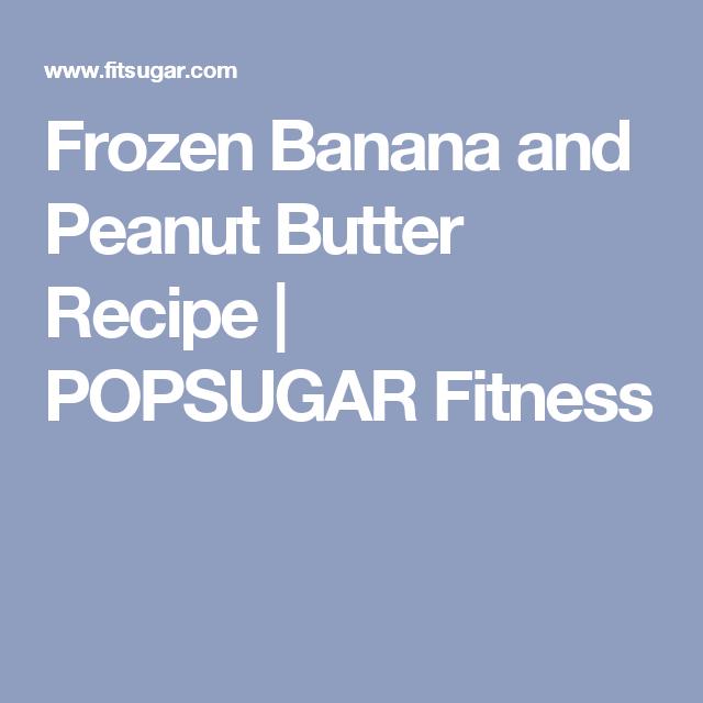 Frozen Banana and Peanut Butter Recipe | POPSUGAR Fitness