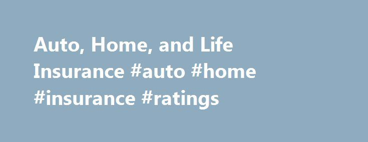 Auto Home And Life Insurance Auto Home Insurance Ratings