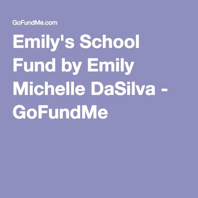Emily's School Fund by Emily Michelle DaSilva - GoFundMe