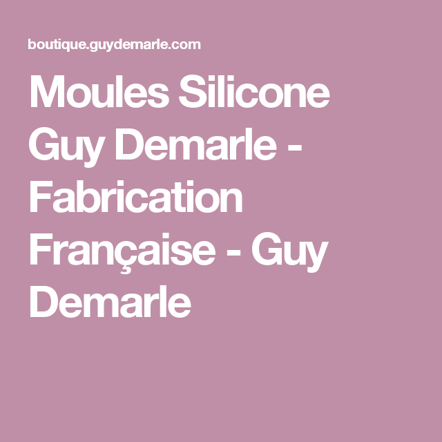 Moules Silicone Guy Demarle - Fabrication Française - Guy Demarle