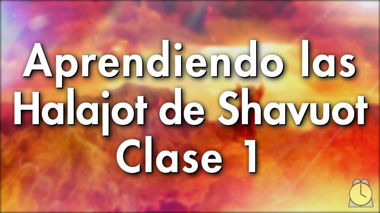 0901: Shavuot / Clase 1 - Aprendiendo las Halajot de los Jaguim