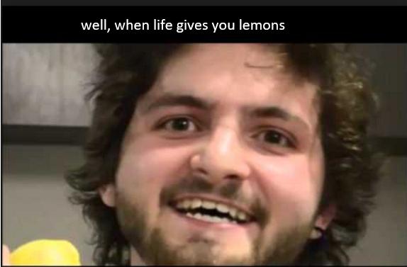 Well When Life Gives You Lemons Do Dodo Dodo Do Melkallah Funny Vines Vine Quote Funny Memes