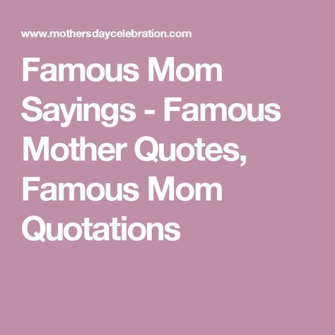 Famous Mom Sayings Famous Mother Quotes Famous Mom Quotations Gorgeous Famous Mother Quotes