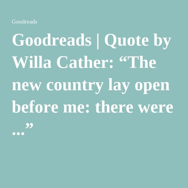 "goodreads sunflower bordered roads quote by willa cather ""the"