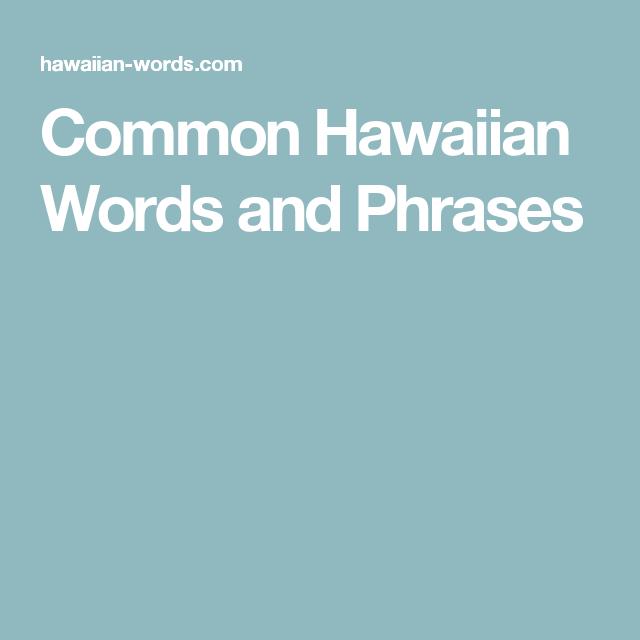 Common hawaiian words and phrases language hawaiian pinterest common hawaiian words and phrases m4hsunfo