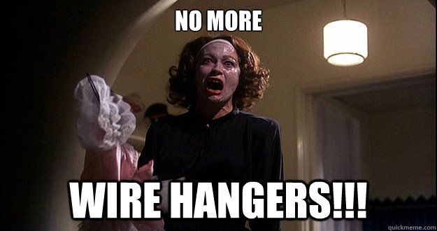 9773e6749e5fbb14f73926b34b13101e no more wire hangers!!! best memes pinterest wire hangers