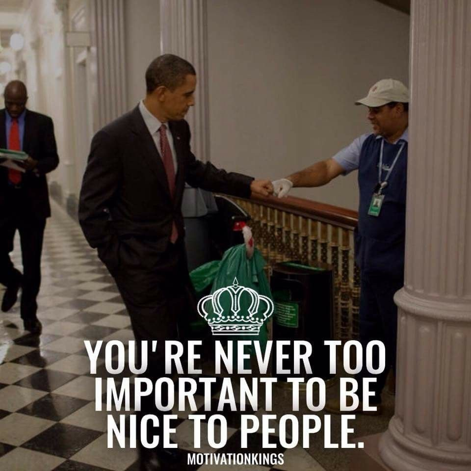 Treat the janitor with the same respect as the CEO. Wasn't a big fan of  Obama but I will admit he is a classy example… | Great quotes, Quotes to  live by,