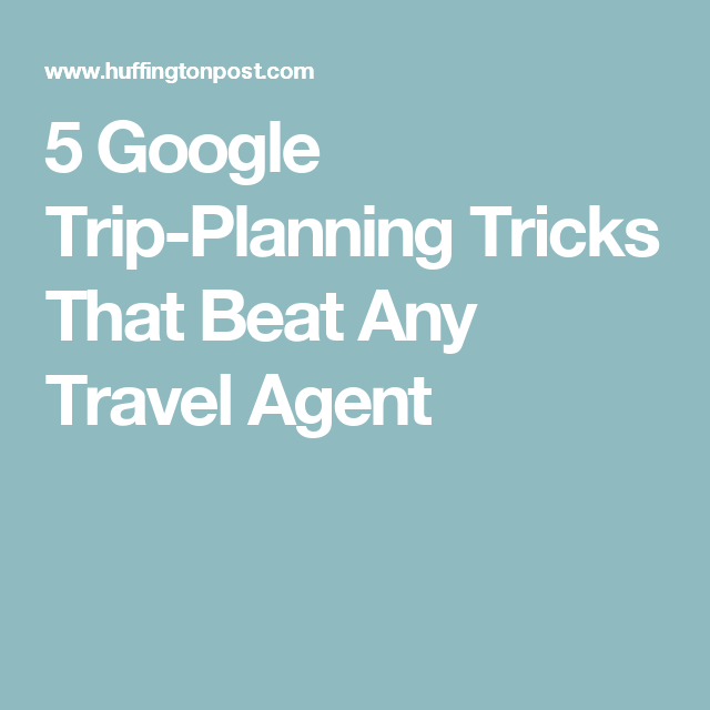 5 Google Trip-Planning Tricks That Beat Any Travel Agent