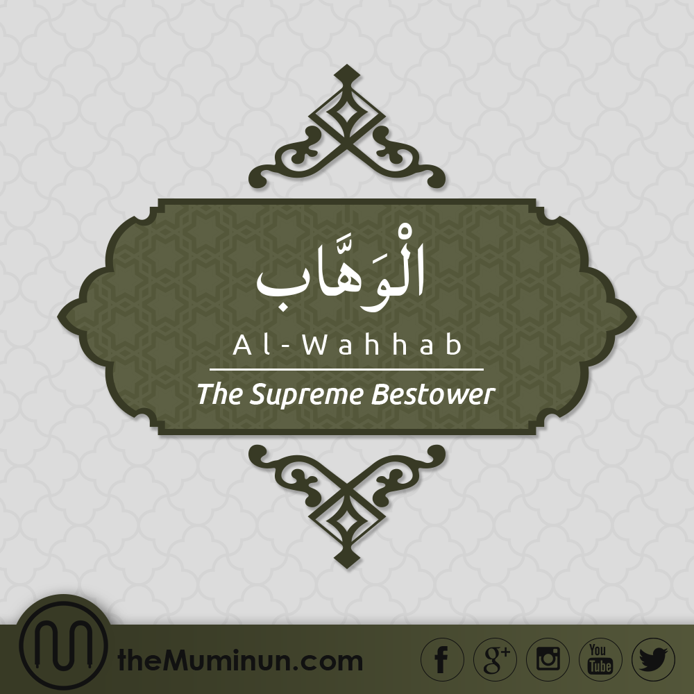 AlWahhab (The Supreme Bestower) 'The One who is Generous